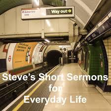 Steve's Short Sermons for Everyday Life