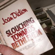 slouching towards bethlehem seven places of the mind by joan joan didion was one of the best chroniclers of life in california the essays collected in slouching towards bethlehem make up the best portrait of