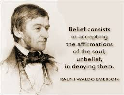 ralph waldo emerson quotesralph waldo emerson   quot prudence  quot  essays  belief consists in accepting the affirmations of the soul  unbelief  in denying them
