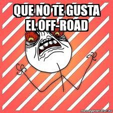 Meme I Hate - que no te gusta el off-road - 3081460 via Relatably.com