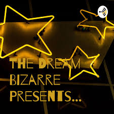 The Dream Bizarre Presents...