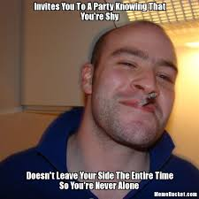Invites You To A Party Knowing That You're Shy - Create Your Own Meme via Relatably.com