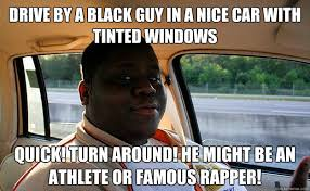 Drive by a black guy in a nice car with tinted windows Quick! turn ... via Relatably.com