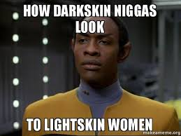 how Darkskin niggas look to lightskin women - Skeptical Vulcan ... via Relatably.com