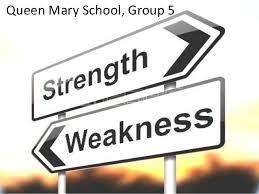 strengths and weaknesses strengths and weaknesses queen mary school group 5
