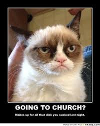 GOING TO CHURCH?... - grumpy cat Meme Generator Posterizer via Relatably.com