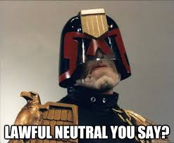 LAwful neutral you say? - Judge Dredd - quickmeme via Relatably.com