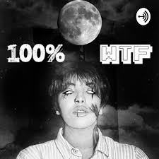 100% WTF: a PODCAST