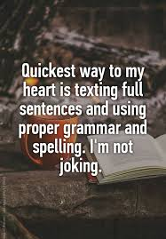quot Quickest way to my heart is texting full sentences and using proper grammar and spelling