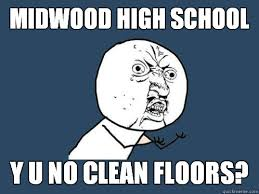MIDWOOD HIGH SCHOOL Y U NO CLEAN FLOORS? - Y U No - quickmeme via Relatably.com