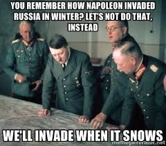 You remember how Napoleon invaded Russia in Winter? Let's not do ... via Relatably.com