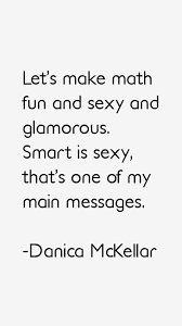 Danica McKellar quote: Let's make math fun and sexy and
