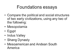 ap world history writing the comparative essay foundations  foundations essays compare the political and social structures of two early civilizations using any two