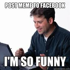 Post meme to facebook I'm so funny - Lonely Computer Guy - quickmeme via Relatably.com