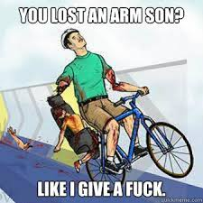 you lost an arm son? like i give a fuck. - irresponsible dad ... via Relatably.com