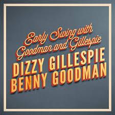 <b>Dizzy Gillespie</b> & Benny Goodman: Early <b>Swing</b> with Goodman and ...