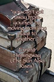 best ideas about the sun also rises ernest you can t get away from yourself by moving from one place to another middot occasional quotethe sun also risesernest