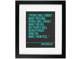 People Will Never Forget How You Made Them Feel           Inspiring          People Will Never Forget How You Made Them Feel             Inspiring Quotes from Maya Angelou