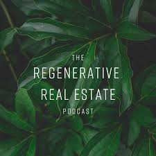 The Regenerative Real Estate Podcast