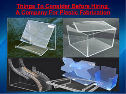 things to consider before hiring a company for plastic fabrication plastic fabricator