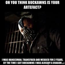 Oh you think buckawns is your artefact? I was hangedman ... via Relatably.com