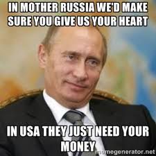 In mother russia we'd make sure you give us your heart In USA they ... via Relatably.com