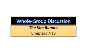 the kite runner chapters rules for whole group discussion one 1 the kite runner chapters 7 13