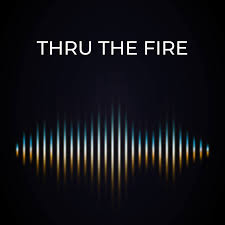 Thru the Fire