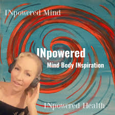 INpowered Mind-INpowered Health - the keys to heart aligned living, with host Jayne Marquis