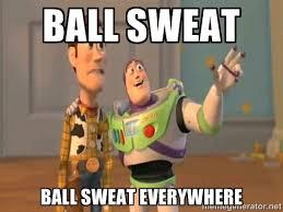 Ball Sweat Ball Sweat everywhere - X, X Everywhere | Meme Generator via Relatably.com