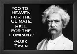 """Go to Heaven for the climate, Hell for the company"""" 