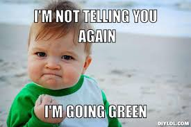gonig-green-meme-generator-i-m-not-telling-you-again-i-m-going ... via Relatably.com