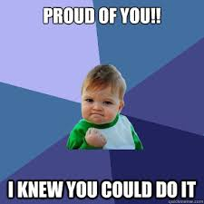 Proud of You!! I knew you could do it - Success Kid - quickmeme via Relatably.com