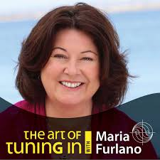 The Art Of Tuning In Podcast with Maria Furlano