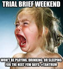 Trial Brief Weekend Won't be playing, drinking, or sleeping for ... via Relatably.com
