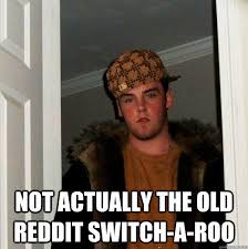 The Old Reddit Switch-a-roo | Know Your Meme via Relatably.com