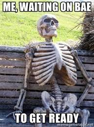 Me, waiting on bae To get ready - Waiting Skeleton   Meme Generator via Relatably.com