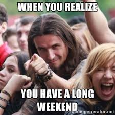 When you realize you have a Long Weekend - Ridiculously Photogenic ... via Relatably.com