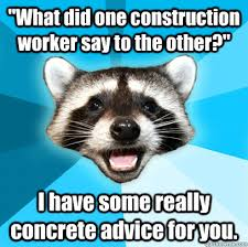 "What did one construction worker say to the other?"" I have some ... via Relatably.com"
