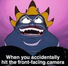 When you accidentally hit the front facing camera :-D Ursula from ... via Relatably.com