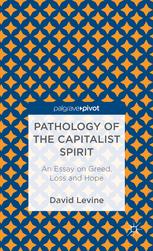 pathology of the capitalist spirit   an essay on greed    d    pathology of the capitalist spirit  an essay on greed