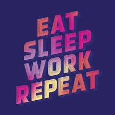 <b>Eat Sleep</b> Work <b>Repeat</b> - Make Work Better