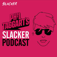 Phil Taggart's Slacker Podcast