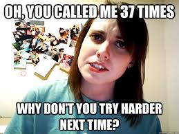 Angry Overly Attached Girlfriend memes | quickmeme via Relatably.com