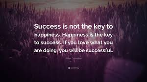 albert schweitzer quote success is not the key to happiness albert schweitzer quote success is not the key to happiness happiness is the