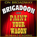 Brigadoon/Paint Your Wagon: The Original Cast Recordings