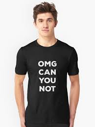 """<b>OMG</b> CAN YOU NOT <b>Funny</b> Meme Saying <b>Clothing Men</b> Women"" T ..."