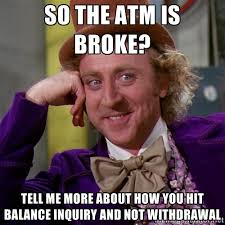 So the ATM is broke? Tell me more about how you hit balance ... via Relatably.com