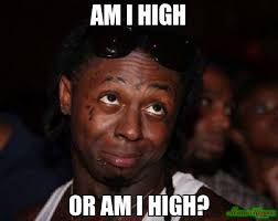 am i high or am i high? meme - Lil Wayne (2284) | Memes Happen via Relatably.com