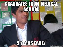 graduates from Medical school 5 years early - | Make a Meme via Relatably.com